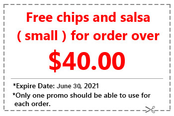 Printable coupon On order of $15 or more Chips and salsa free.